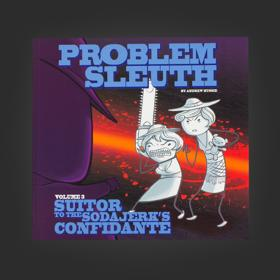Homestuck Problem Sleuth, Book 3: Suitor to the Sodajerk's Confidante